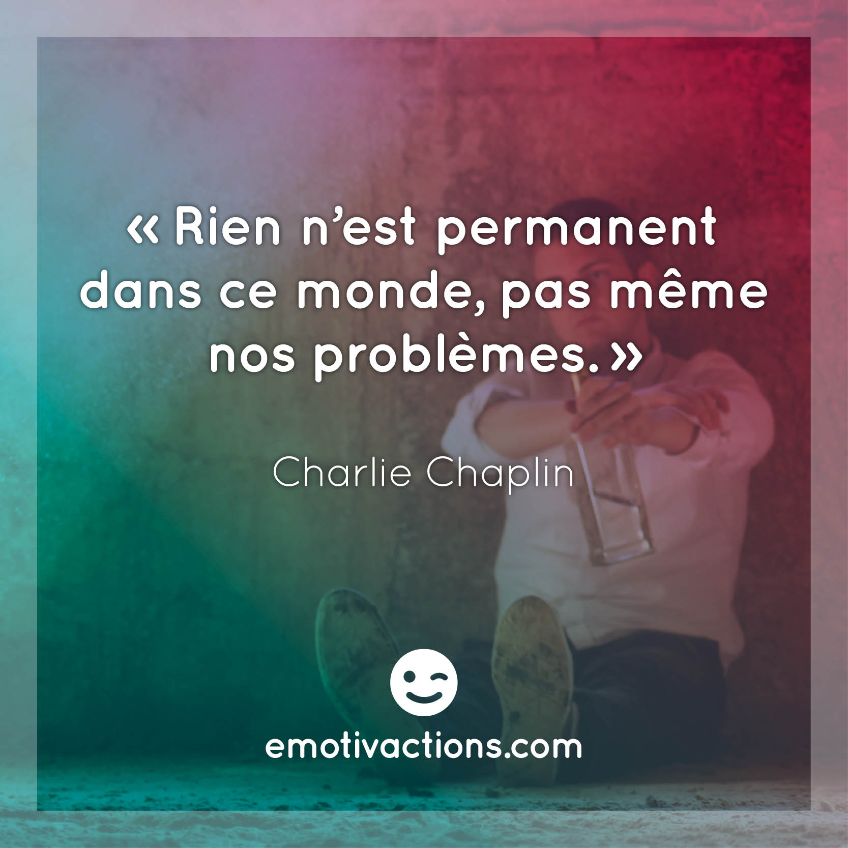 L'optimisme - Rien n'est permanent citation Chaplin